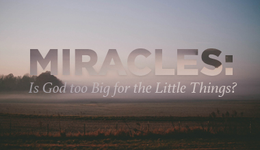 Miracles: Is God too busy for the little things?