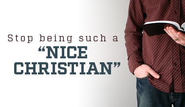 "Stop being such a ""Nice Christian"""