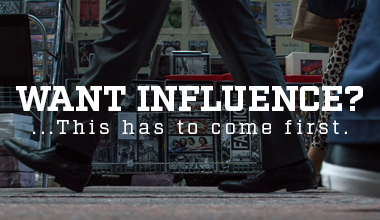 Want influence?… This has to come first